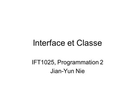 Interface et Classe IFT1025, Programmation 2 Jian-Yun Nie.