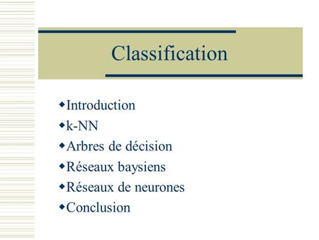 Classification Introduction k-NN Arbres de décision Réseaux baysiens
