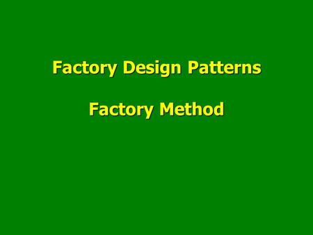 Factory Design Patterns Factory Method. Factory Method Design Pattern Plan Factory : principesFactory : principes The Factory Method patternThe Factory.