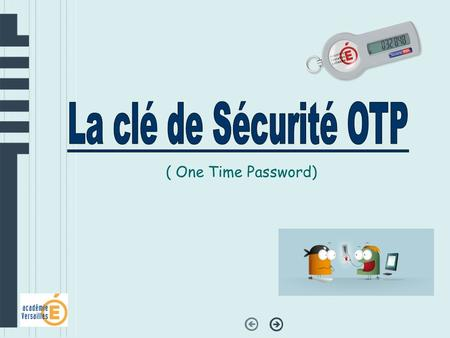 La clé de Sécurité OTP ( One Time Password).