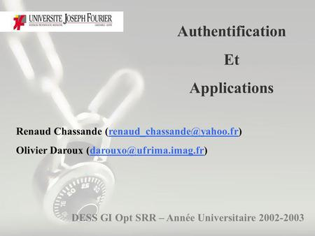 Authentification Et Applications DESS GI Opt SRR – Année Universitaire 2002-2003 Renaud Chassande