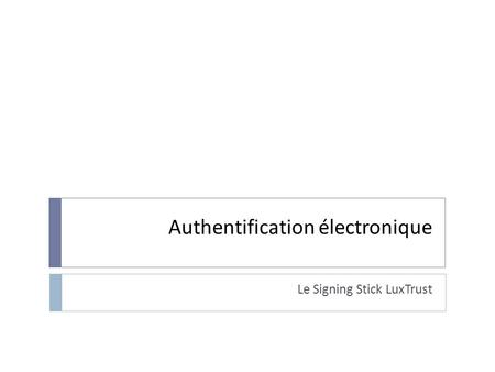 Authentification électronique Le Signing Stick LuxTrust.