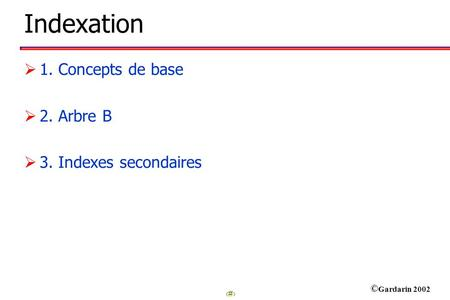 Indexation 1. Concepts de base 2. Arbre B 3. Indexes secondaires.