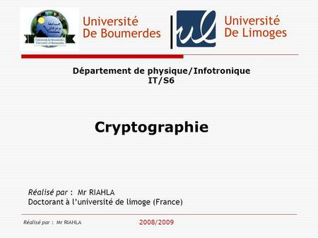 Université De Boumerdes Département de physique/Infotronique IT/S6 Réalisé par : Mr RIAHLA Doctorant à luniversité de limoge (France) 2008/2009 Université