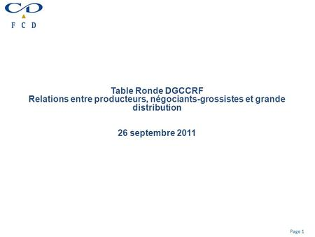 Page 1 Table Ronde DGCCRF Relations entre producteurs, négociants-grossistes et grande distribution 26 septembre 2011.