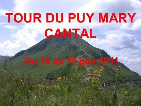TOUR DU PUY MARY CANTAL Du 15 au 19 juin 2011.