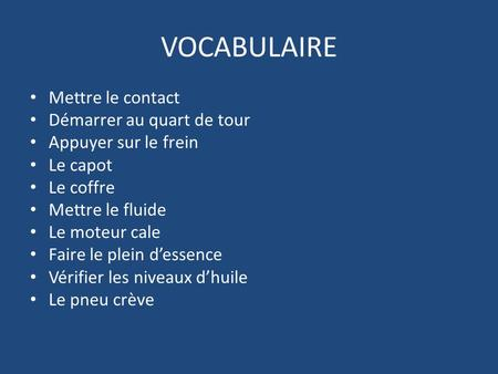VOCABULAIRE Mettre le contact Démarrer au quart de tour