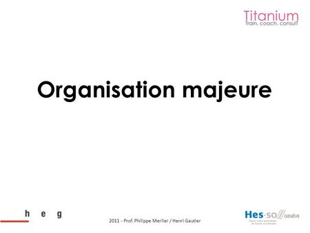 Organisation majeure 2011 - Prof. Philippe Merlier / Henri Gautier.