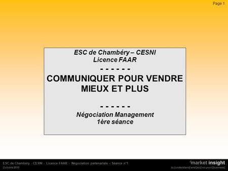Page 1 to [understand] and [act] on your [business] ESC de Chambéry - CESNI - Licence FAAR - Négociation partenariale – Séance n°1 Octobre 2010 to [understand]