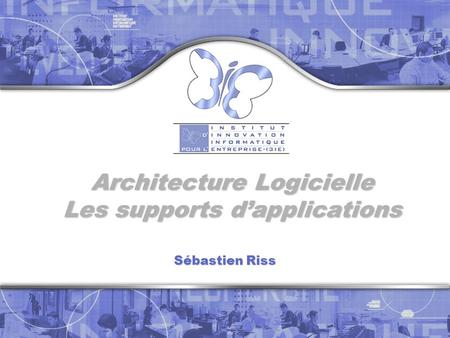 Architecture Logicielle Les supports d'applications