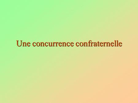 Une concurrence confraternelle