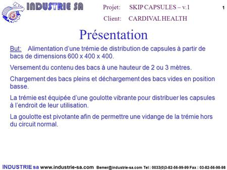 INDUSTRIE sa  Tel : 0033(0)3-82-56-99-99 Fax : 03-82-56-98-98 Projet: SKIP CAPSULES – v.1 Client: CARDIVAL HEALTH.