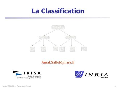 La Classification Ansaf.Salleb@irisa.fr.