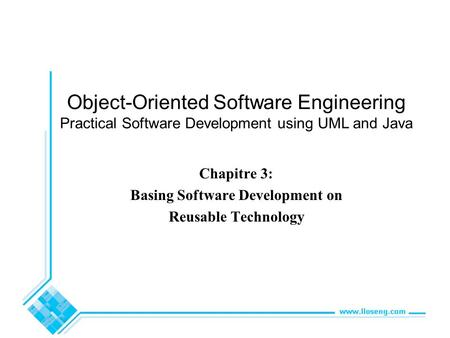 Object-Oriented Software Engineering Practical Software Development using UML and Java Chapitre 3: Basing Software Development on Reusable Technology.