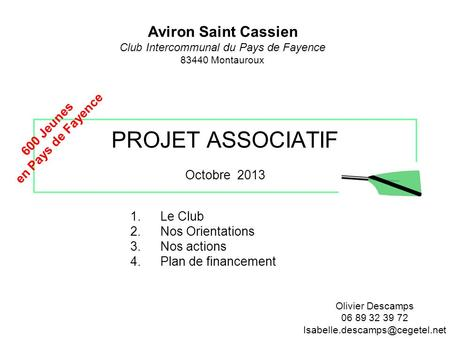 PROJET ASSOCIATIF Octobre 2013 1.Le Club 2.Nos Orientations 3.Nos actions 4.Plan de financement Aviron Saint Cassien Club Intercommunal du Pays de Fayence.
