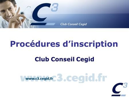 Procédures dinscription CLUB CONSEIL CEGID Procédures dinscription Club Conseil Cegid.