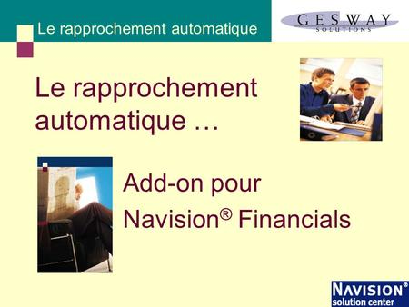 Add-on pour Navision ® Financials Le rapprochement automatique … Le rapprochement automatique.