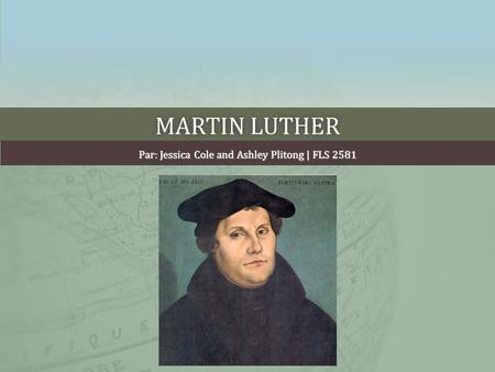MARTIN LUTHERMARTIN LUTHER Par: Jessica Cole and Ashley Plitong | FLS 2581.