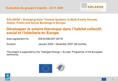 1 SOLARGE – Enlarging Solar Thermal Systems in Multi-Family Houses, Hotels, Public and Social Buildings in Europe Développer le solaire thermique dans.