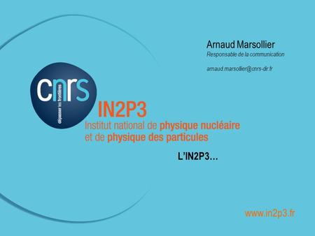 ______________________________________________ Arnaud Marsollier Responsable de la communication LIN2P3…
