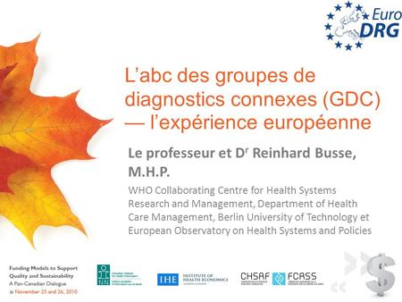 Labc des groupes de diagnostics connexes (GDC) lexpérience européenne Le professeur et D r Reinhard Busse, M.H.P. WHO Collaborating Centre for Health Systems.