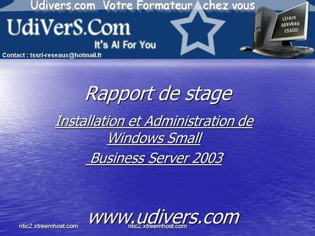 Ntic2.xtreemhost.comntic2.xtreemhost.com Rapport de stage Installation et Administration de Windows Small Business Server 2003 Business Server 2003 www.udivers.com.