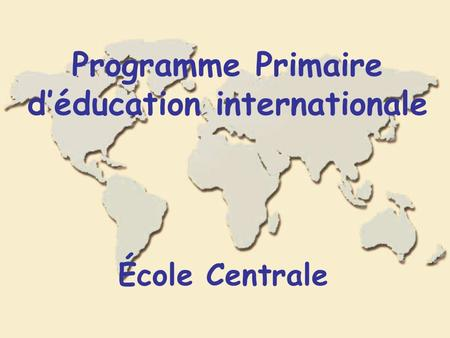 Programme Primaire déducation internationale École Centrale.