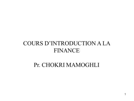 1 COURS DINTRODUCTION A LA FINANCE Pr. CHOKRI MAMOGHLI.