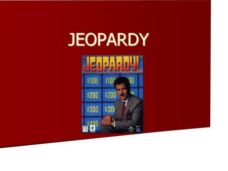 JEOPARDY. JEOPARDY 100 200 400 300 500 200 300 400 500 200 300 400 500 200 300 400 500 200 300 400 500.