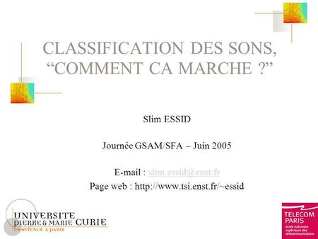 CLASSIFICATION DES SONS, COMMENT CA MARCHE ? Slim ESSID Journée GSAM/SFA – Juin 2005   Page web :