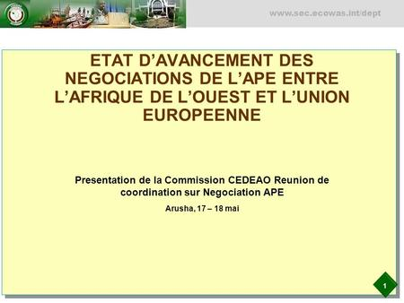 1 www.sec.ecowas.int/dept ETAT DAVANCEMENT DES NEGOCIATIONS DE LAPE ENTRE LAFRIQUE DE LOUEST ET LUNION EUROPEENNE Presentation de la Commission CEDEAO.