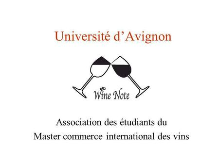Université dAvignon Association des étudiants du Master commerce international des vins.
