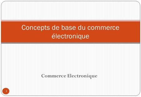 Commerce Electronique 1 Concepts de base du commerce électronique.