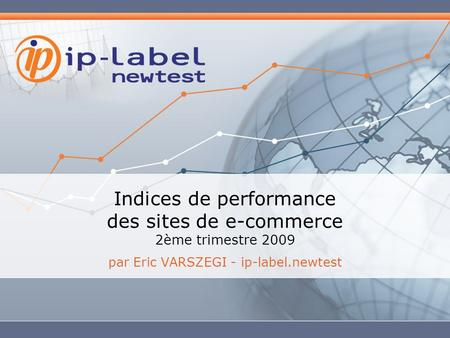 Indices de performance des sites de e-commerce 2ème trimestre 2009 par Eric VARSZEGI - ip-label.newtest.