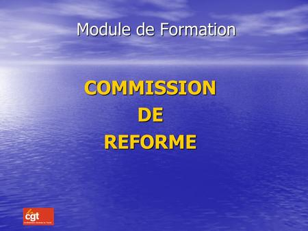 Module de Formation COMMISSION DE REFORME.