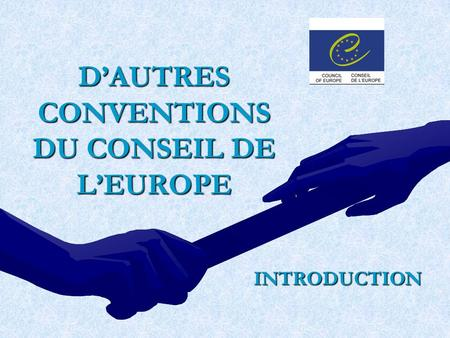 DAUTRES CONVENTIONS DU CONSEIL DE LEUROPE INTRODUCTION.