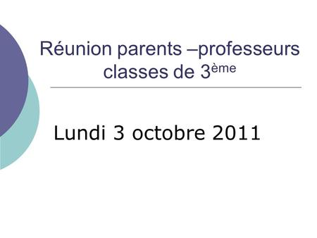 Réunion parents –professeurs classes de 3 ème Lundi 3 octobre 2011.