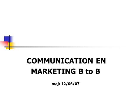 COMMUNICATION EN MARKETING B to B maj: 12/06/07. COMMUNICATION Communication === Monologue Communication = Dialogue Echange dun flux dinformations.