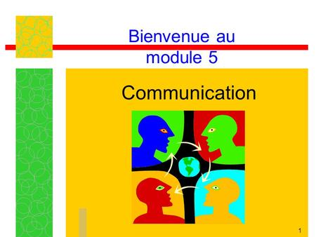 Bienvenue au module 5 Communication.