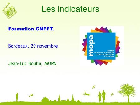 Les indicateurs Formation CNFPT. Bordeaux. 29 novembre Jean-Luc Boulin, MOPA.
