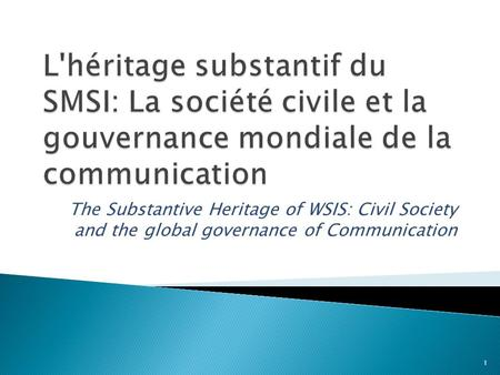 The Substantive Heritage of WSIS: Civil Society and the global governance of Communication 1.
