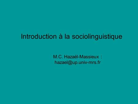 Introduction à la sociolinguistique M.C. Hazaël-Massieux :