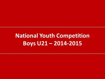 National Youth Competition Boys U21 – 2014-2015. HISTORIQUE VOLONTE DE LAWBB DE DISPUTER A NOUVEAU DES COMPETITIONS NATIONALES APRES DISCUSSIONS : U16/U18.