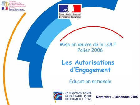 1 Autorisations d'Engagement Mise en œuvre de la LOLF Palier 2006 Les Autorisations dEngagement Education nationale Novembre – Décembre 2005 direction.