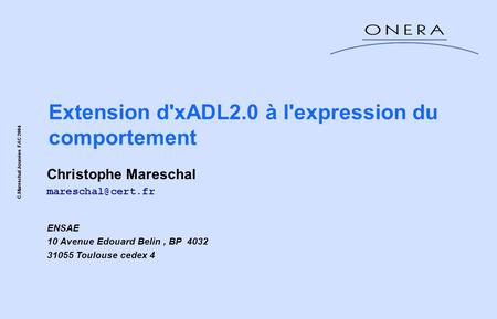 Extension d'xADL2.0 à l'expression du comportement Christophe Mareschal ENSAE 10 Avenue Edouard Belin, BP 4032 31055 Toulouse cedex 4.