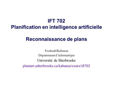 Froduald Kabanza Département d'informatique Université de Sherbrooke