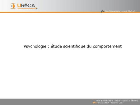 Psychologie : étude scientifique du comportement.