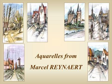 Aquarelles from Marcel REYNAERT Vieillir est le meilleur moyen de vivre longtemps. Getting old is the best to live a long life.