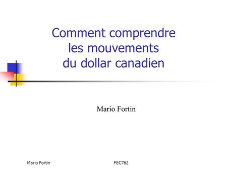 Mario FortinFEC762 Comment comprendre les mouvements du dollar canadien Mario Fortin.