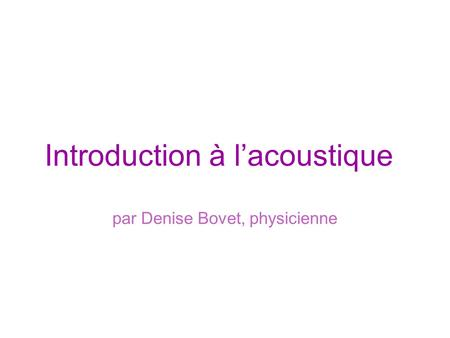 Introduction à lacoustique par Denise Bovet, physicienne.